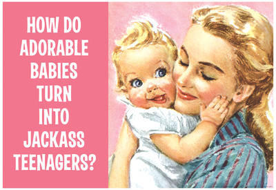 How Do Adorable Babies Turn Into Jackass Teenagers Funny Poster Print