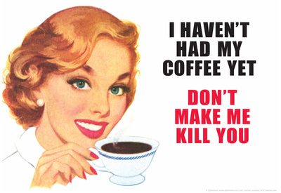 I Haven't Had my Coffee Yet Don't Make Me Kill You Funny Poster Print Póster
