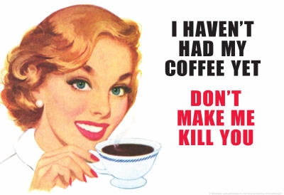 I Haven't Had my Coffee Yet Don't Make Me Kill You Funny Poster Print Lámina maestra