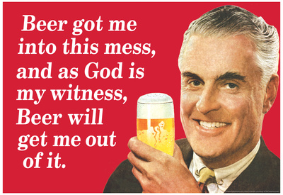 Beer Got Me Into This Mess Beer Will Get Me Out Funny Poster Posters