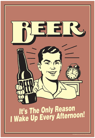 Beer The Only Reason I Wake Up Every Afternoon Funny Retro Poster Prints!