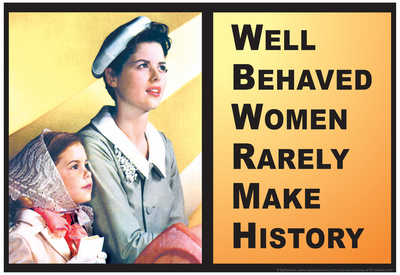 Well Behaved Women Rarely Make History Motivational Poster Prints