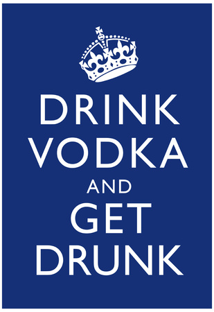 Drink Vodka and Get Drunk Poster Prints