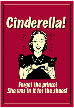 Cinderella Forget The Prince In It For The Shoes Funny Retro Poster Prints