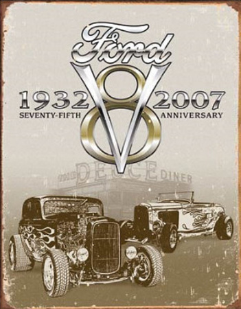 Ford Deuce 75th Anniversary 1932-2007 Tin Sign