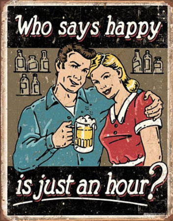 Who Says Happy is Just an Hour Tin Sign