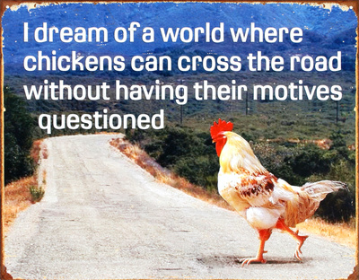 Dream of Chicken Crossing Road Without Motives Questioned Blikskilt