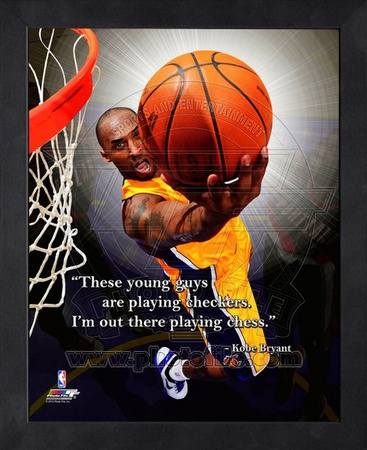 Kobe Bryant basketball sports motivation quote photo poster by ProQuote. These young guys are playing checkers, I'm out here playing chess.