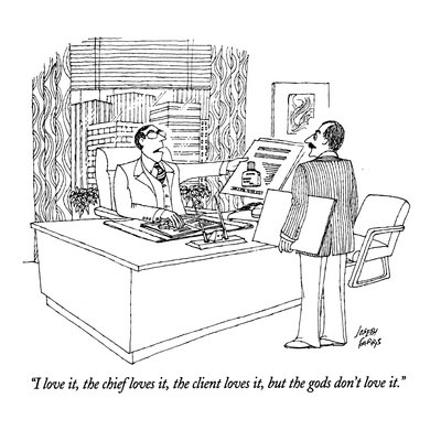"""I love it, the chief loves it, the client loves it, but the gods don't lo…"" - New Yorker Cartoon Giclee Print by Joseph Farris"