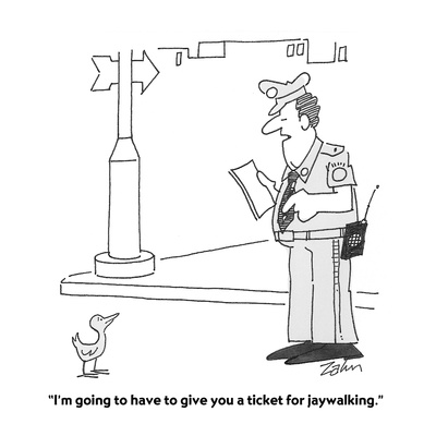 """I'm going to have to give you a ticket for jaywalking."" - Cartoon Giclee Print by Bob Zahn"
