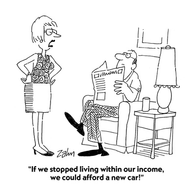 """If we stopped living within our income, we could afford a new car!"" - Cartoon Giclee Print by Bob Zahn"