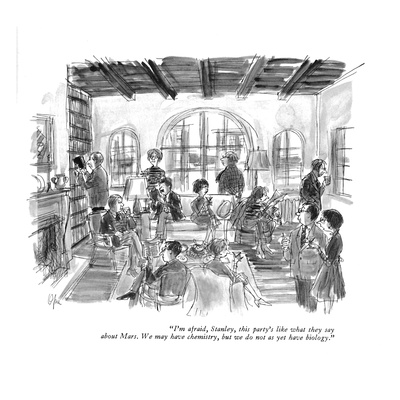 """I'm afraid, Stanley, this party's like what they say about Mars. We may h…"" - New Yorker Cartoon Giclee Print by Everett Opie"