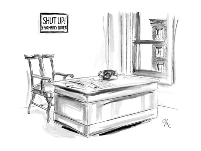"Small office with sign, ""Shut Up! (Formerly Quiet) - New Yorker Cartoon Giclee Print by Everett Opie"