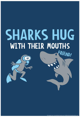 Sharks Hug With Their Mouths Prints by  Snorg Tees