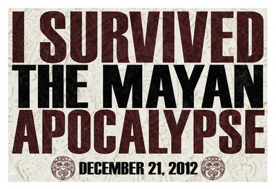 I Survived the Mayan Apocalypse 12/21/2012 Posters