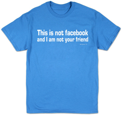 Facebook - I'm Not Your Friend Shirts