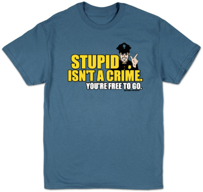 Stupid Isn't A Crime T-shirts