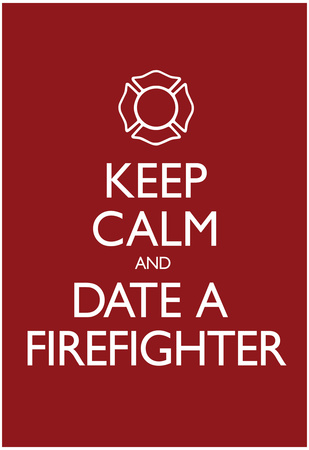 Keep Calm and Date a Firefighter Poster Prints!