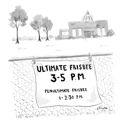 A sign on a fence reads: Ultimate Frisbee 3-5 PM Penultimate Frisbee 1-2:3… - New Yorker Cartoon Giclee Print by Emily Flake