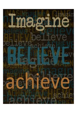 Imagine Believe Achieve Prints by Taylor Greene