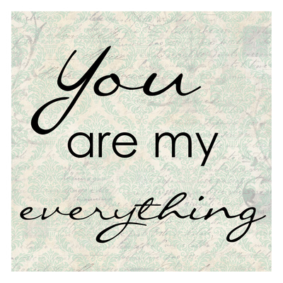 You Are My Everything Print by Taylor Greene