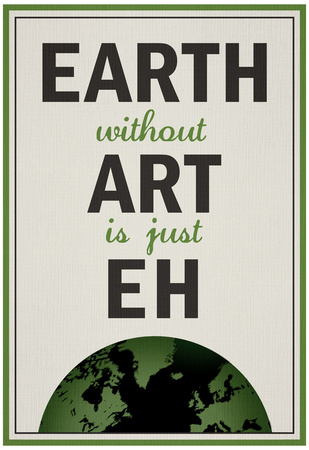 Earth Without Art is Just Eh Humor Poster Photo