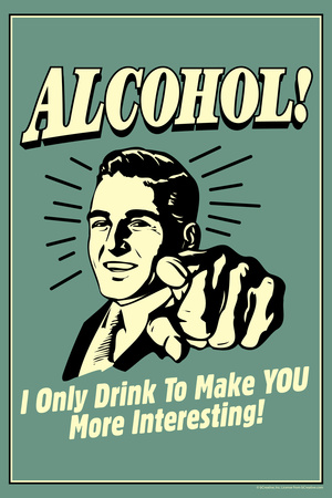 I Drink Alcohol To Make You More Interesting  - Funny Retro Poster Prints by  Retrospoofs