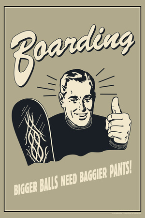 Boarding: Bigger Balls Need Baggier Pants  - Funny Retro Poster Prints by  Retrospoofs