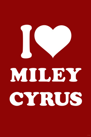 I Love Miley Cyrus (Red) TV Posters