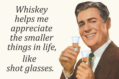 Whiskey Makes Me Appreciate Smaller Things In Life  - Funny Poster Photo by  Ephemera