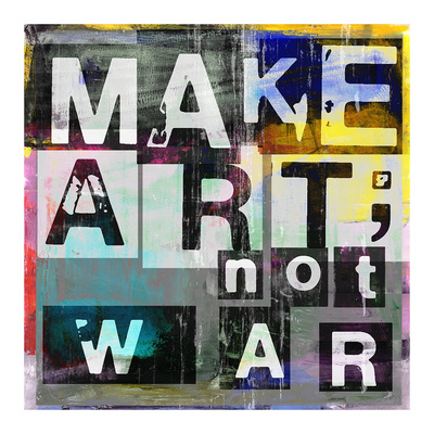 Make Art, Not War Prints by Sven Pfrommer