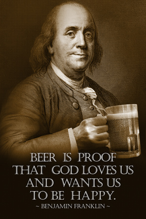 Ben Franklin quote about beer: proof that God loves us and want us to be happy poster art