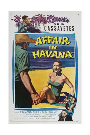 AFFAIR IN HAVANA, from top left: John Cassavetes, Sara Shane, bottom right: Raymond Burr, 1957 Poster