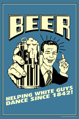 Beer Helping White Guys Dance Funny Retro Plastic Sign Plastic Sign by  Retrospoofs