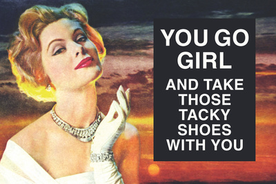 You Go Girl and Take Those Tacky Shoes with You Funny Plastic Sign Plastic Sign by  Ephemera