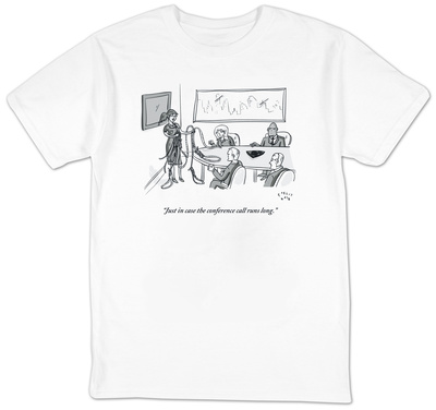 """""""Just in case the conference call runs long."""" - New Yorker T-Shirt T-shirts by Farley Katz"""