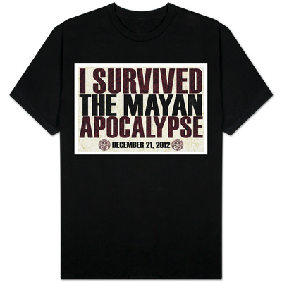 I Survived the Mayan Apocalypse 12/21/2012 T-Shirt