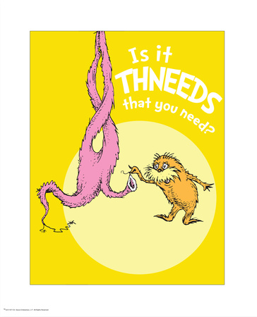 Is it theneeds that you need, the Lorax, artwork by Dr. Seuss