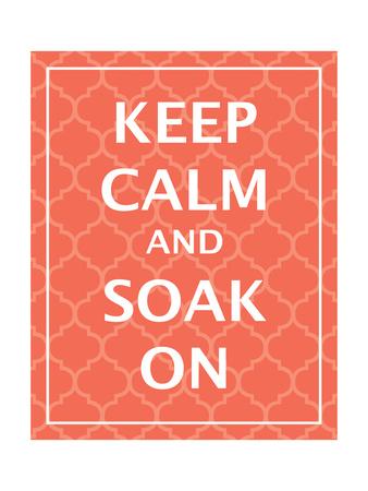 Keep Calm & Soak Prints by N. Harbick