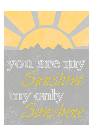 Sunshine You Are Prints by Craig Yanantuono