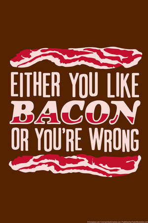 Like Bacon or You're Wrong Snorg Tees Poster Posters by  Snorg