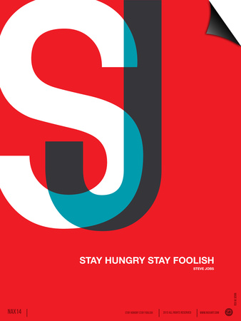 Stay Hungry Stay Foolsih Poster Posters by  NaxArt