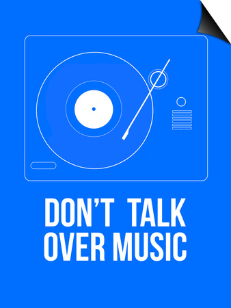 Don't talk over Music Poster Posters by  NaxArt