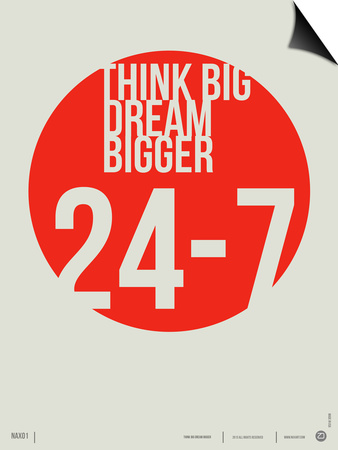 Think Big Dream Bigger Poster Poster by  NaxArt
