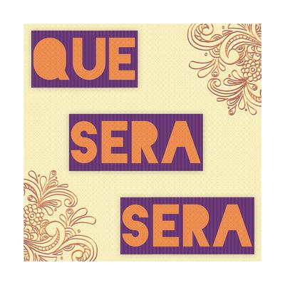 Que Sera Sera Posters by Ashley Hutchins