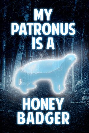 My Patronus is a Honey Badger Humor Prints