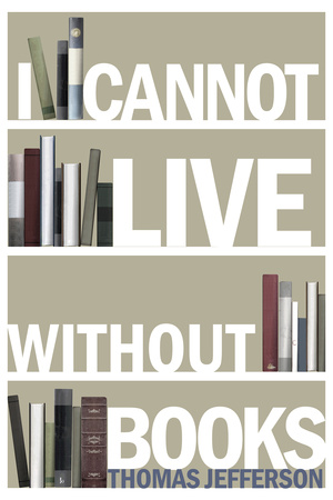 I Cannot Live Without Books Thomas Jefferson Quote Prints