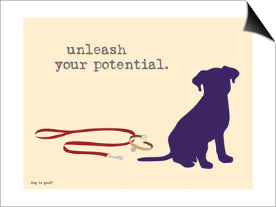 Unleash Potential Poster by  Dog is Good