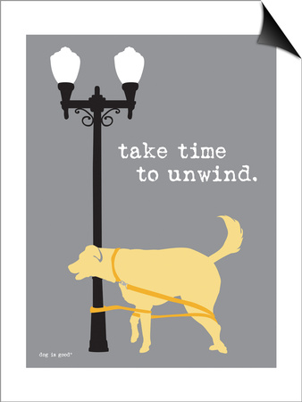Time To Unwind Prints by  Dog is Good