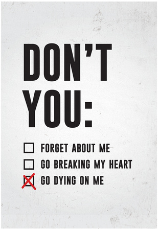 Don't You Go Dying On Me Posters